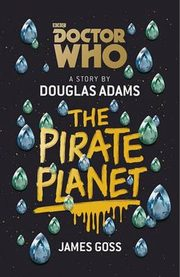 Doctor Who the Pirate Planet, Goss James, Adams Douglas